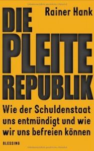 Die Pleite-Republik: Wie der Schuldenstaat uns entmündigt und wie wir uns befreien können