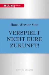 Verspielt nicht eure Zukunft - Von Hans-Wernde Sinn