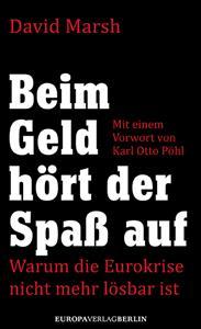 David Marsh: Beim Geld hört der Spaß auf – warum die Eurokrise nicht mehr lösbar ist, Europa-Verlag, Berlin 2013