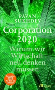 Pavan Sukhdev: Corporation 2020: Warum wir Wirtschaft neu denken müssen. Oekom Verlag, München 2013