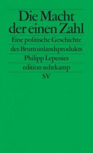 1Philipp Lepenies: Die Macht der einen Zahl – eine politische Geschichte des Bruttoinlandprodukts, Suhrkamp, Berlin 2013