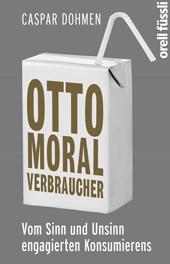 Caspar Dohmen: Otto Moralverbraucher – vom Sinn und Unsinn engagierten Konsumierens, orell füssli, Zürich 2014