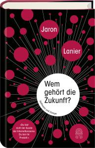 Jaron Lanier: Wem gehört die Zukunft? Hamburg 2014, Hoffmann und Campe