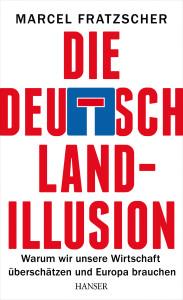 Marcel Fratzscher: Die Deutschland-Illusion – warum wir unsere Wirtschaft überschätzen und Europa brauchen, Hanser-Verlag, München 2014