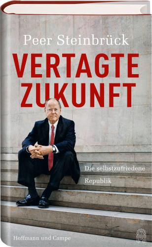 Peer Steinbrück: Vertagte Zukunft – die selbstzufriedene Republik, Hoffmann und Campe, Hamburg 2015