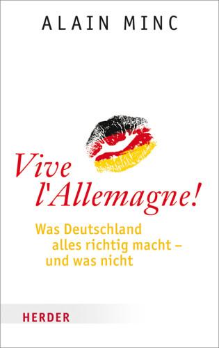 Alain Minc: Vive l'Allemagne – was Deutschland alles richtig macht und was nicht, Herder, Freiburg 2014