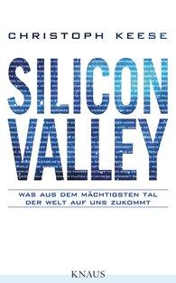 Christoph Keese: Silicon Valley – was aus dem mächtigsten Tal der Welt auf uns zukommt, Knaus-Verlag, München 2014
