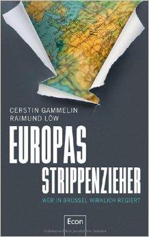 Cerstin Gammelin / Raimond Löw: Europas Strippenzieher – wer in Brüssel wirklich regiert, Econ Verlag, Berlin 2014