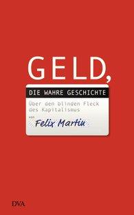 Felix Martin: Geld – die wahre Geschichte. Über den blinden Fleck im Kapitalismus, Deutsche Verlags-Anstalt, München 2014