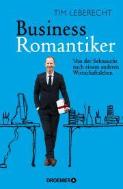 Tim Leberecht: Business-Romantiker – von der Sehnsucht nach einem anderen Wirtschaftsleben