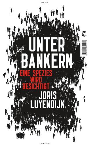 Joris Luyendijk: Unter Bankern – eine Spezies wird besichtigt, Tropen / Klett-Cotta, Stuttgart 2015