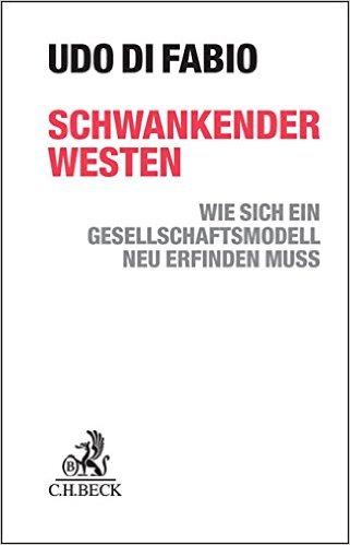 Udo di Fabio: Schwankender Westen – wie sich ein Gesellschaftsmodell neu erfinden muss, C.H. Beck, München 2015