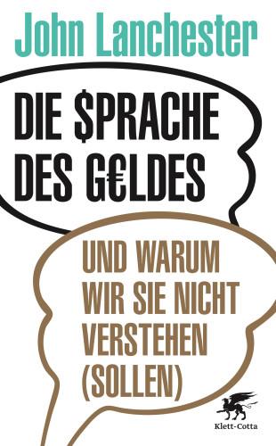 John Lanchester: Die Sprache des Geldes – und warum wir sie nicht verstehen (sollen), Klett-Cotta, Stuttgart 2015