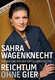 Sahra Wagenknecht: Reichtum ohne Gier – wie wir uns vor dem Kapitalismus retten; Campus-Verlag, München 2016