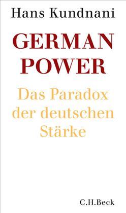 Hans Kundnani: German Power – Das Paradox der deutschen Stärke,  C.H. Beck, München 2016