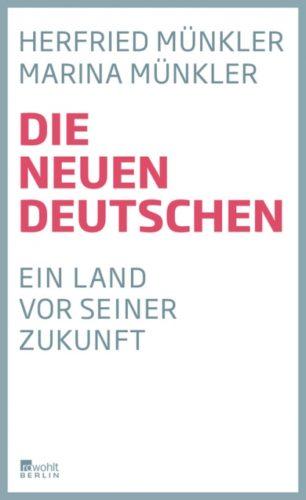 Herfried Münkler, Marina Münkler: Die neuen Deutschen – ein Land vor seiner Zukunft. Rowohlt Verlag, Berlin 2016