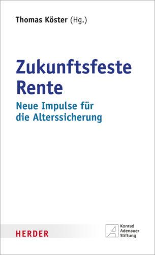 Thomas Köster (HG): Zukunftsfeste Rente – neue Impulse für die Alterssicherung, Herder Verlag, Freiburg im Breisgau 2017