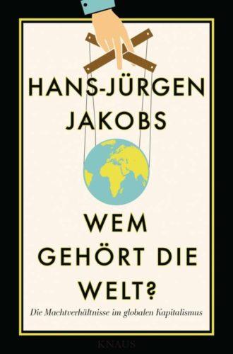 Hans-Jürgen Jakobs: Wem gehört die Welt – die Machtverhältnisse im globalen Kapitalismus, Knaus-Verlag, München 2016
